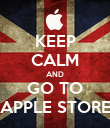 KEEP CALM AND GO TO APPLE STORE - Personalised Poster large