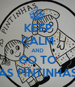 KEEP CALM AND GO TO AS PINTINHAS - Personalised Poster large