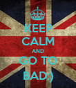 KEEP CALM AND GO TO BAD:) - Personalised Poster large