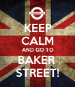 KEEP CALM AND GO TO BAKER  STREET! - Personalised Poster large