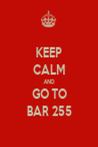 KEEP CALM AND GO TO BAR 255 - Personalised Poster large