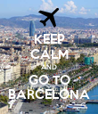 KEEP CALM AND GO TO BARCELONA - Personalised Poster large