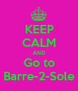 KEEP CALM AND Go to Barre-2-Sole - Personalised Poster large