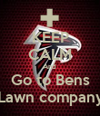 KEEP CALM And  Go to Bens Lawn company - Personalised Poster large