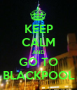 KEEP CALM AND GO TO BLACKPOOL - Personalised Poster large