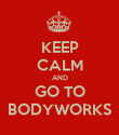 KEEP CALM AND GO TO BODYWORKS - Personalised Poster large