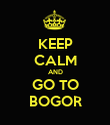 KEEP CALM AND GO TO BOGOR - Personalised Poster large