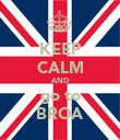 KEEP CALM AND go to BROA - Personalised Poster large