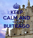 KEEP CALM AND GO TO BUITRAGO  - Personalised Poster large