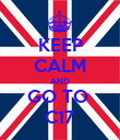 KEEP CALM AND GO TO  C17 - Personalised Poster large