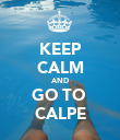 KEEP CALM AND GO TO  CALPE - Personalised Poster large