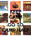 KEEP CALM AND GO TO CAMP HALF - Personalised Poster large