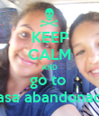 KEEP CALM AND go to  casa abandonada - Personalised Poster large