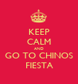 KEEP CALM AND GO TO CHINOS FIESTA - Personalised Poster large