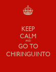 KEEP CALM AND GO TO CHIRINGUINTO - Personalised Poster large
