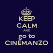 KEEP CALM AND go to CINEMANZO - Personalised Poster large