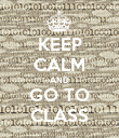 KEEP CALM AND GO TO CLASS - Personalised Poster large