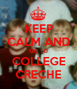 KEEP CALM AND GO TO COLLEGE CRECHE - Personalised Poster large