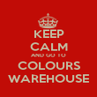 KEEP CALM AND GO TO COLOURS WAREHOUSE - Personalised Poster large