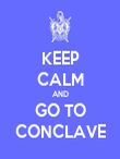 KEEP CALM AND GO TO CONCLAVE - Personalised Poster large