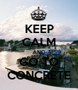 KEEP CALM AND GO TO CONCRETE - Personalised Poster large
