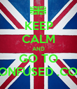 KEEP CALM AND GO TO CONFUSED .COM - Personalised Poster large