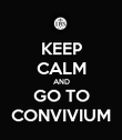 KEEP CALM AND GO TO CONVIVIUM - Personalised Poster large