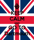 KEEP CALM AND GO TO Dartmouth - Personalised Poster large