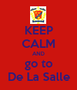 KEEP CALM AND go to De La Salle - Personalised Poster large