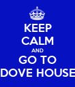 KEEP CALM AND GO TO DOVE HOUSE - Personalised Poster large