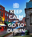 KEEP CALM AND GO TO DUBLIN - Personalised Poster large