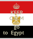 KEEP CALM AND go to  Egypt     - Personalised Poster large
