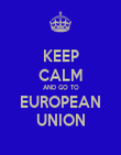 KEEP CALM AND GO TO EUROPEAN UNION - Personalised Poster large