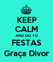 KEEP CALM AND GO TO FESTAS Graça Divor - Personalised Poster large