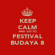 KEEP CALM AND GO TO FESTIVAL BUDAYA 8 - Personalised Poster large