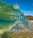 KEEP CALM AND GO TO FINLAY PARK - Personalised Poster large