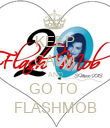 KEEP CALM AND GO TO  FLASHMOB - Personalised Poster small