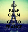 KEEP CALM AND GO TO FRANCE - Personalised Poster large