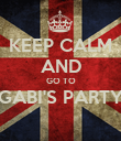 KEEP CALM AND GO TO GABI'S PARTY  - Personalised Poster large