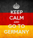KEEP CALM AND GO TO GERMANY - Personalised Poster large