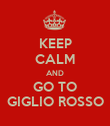 KEEP CALM AND GO TO GIGLIO ROSSO - Personalised Poster large