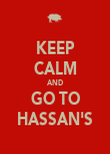 KEEP CALM AND GO TO HASSAN'S - Personalised Poster large