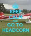 KEEP CALM AND  GO TO  HEADCORN - Personalised Poster large