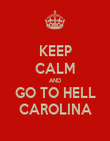 KEEP CALM AND GO TO HELL CAROLINA - Personalised Poster large