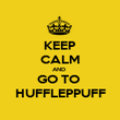 KEEP CALM AND  GO TO  HUFFLEPPUFF - Personalised Poster large