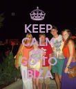 KEEP CALM AND GO TO IBIZA - Personalised Poster large