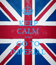 KEEP CALM AND GO TO IMPERIAL - Personalised Poster large