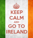KEEP CALM AND GO TO IRELAND - Personalised Poster large