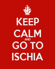 KEEP CALM AND GO TO ISCHIA - Personalised Poster large
