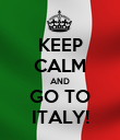 KEEP CALM AND GO TO ITALY! - Personalised Poster large